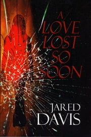 A Love Lost So Soon ebook by Jared Davis