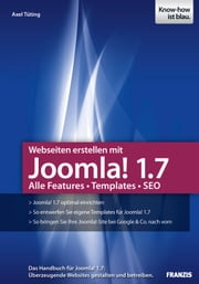 Webseiten erstellen mit Joomla! 1.7 - Alle Features - Templates - SEO ebook by Axel Tüting