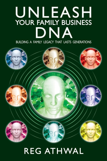Unleash Your Family Business DNA - Building a family legacy that lasts generations ebook by Reg Athwal