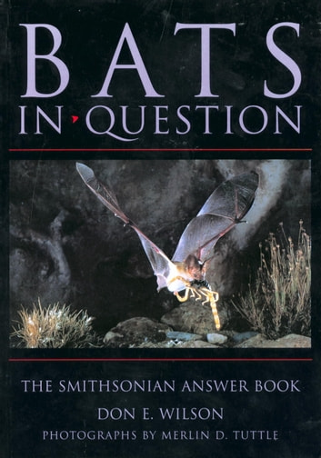 Bats in Question - The Smithsonian Answer Book ebook by Don E. Wilson