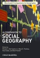 A Companion to Social Geography ebook by Vincent J. Del Casino Jr., Paul Cloke, Ruth Panelli,...