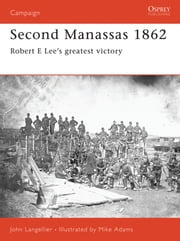Second Manassas 1862 - Robert E Lee's greatest victory ebook by John Langellier,Mike Adams