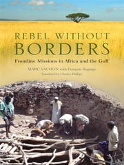 Rebel Without Borders ebook by Marc Vachon with François Bugingo,translated by Charles Phillips