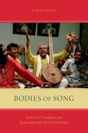 Bodies of Song - Kabir Oral Traditions and Performative Worlds in North India ebook by Linda Hess