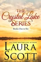 Crystal Lake Series Books 1-6 ebook by Laura Scott