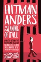 Hitman Anders and the Meaning of It All ebook by Jonas Jonasson