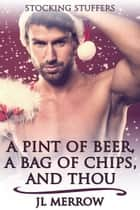 A Pint of Beer, a Bag of Chips, and Thou ebook by JL Merrow