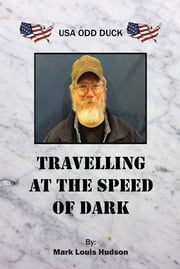 TRAVELLING AT THE SPEED OF DARK - USA ODD DUCK ebook by Mark Louis Hudson