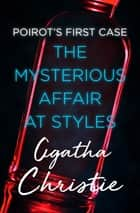 The Mysterious Affair at Styles - Poirot's First Case ebook by Agatha Christie