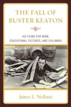 The Fall of Buster Keaton ebook by James L. Neibaur