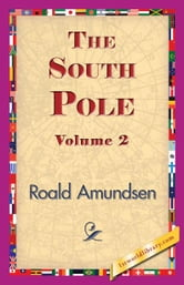 The South Pole, Volume 2 ebook by Amundsen, Roald