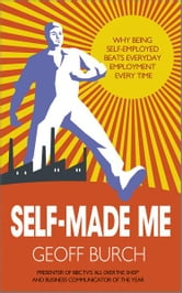 Self Made Me - Why Being Self-Employed beats Everyday Employment ebook by Geoff Burch