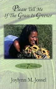 Please Tell Me If The Grass Is Greener ebook by Joylynn Jossel