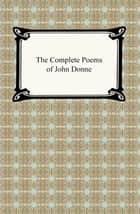 The Complete Poems of John Donne ebook by John Donne