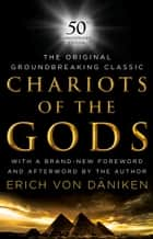 Chariots of the Gods - 50th Anniversary Edition ebook by Erich Von Daniken, Erich Von Daniken, Erich Von Daniken