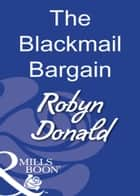 The Blackmail Bargain (Mills & Boon Modern) ebook by Robyn Donald