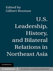 U.S. Leadership, History, and Bilateral Relations in Northeast Asia ebook by