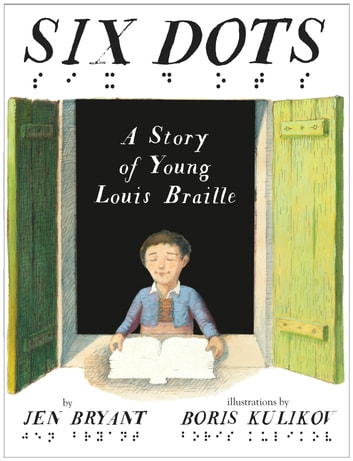 Six Dots: A Story of Young Louis Braille ebook by Jen Bryant