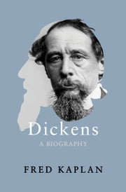 Dickens - A Biography ebook by Fred Kaplan