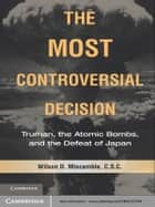 The Most Controversial Decision ebook by Wilson D. Miscamble, C.S.C.