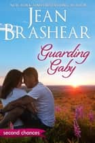 Guarding Gaby - A Second Chance Romance ebook by Jean Brashear