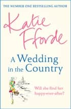 A Wedding in the Country - From the #1 bestselling author of uplifting feel-good fiction ebook by Katie Fforde