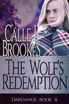 The Wolf's Redemption ebook by Calle J. Brookes