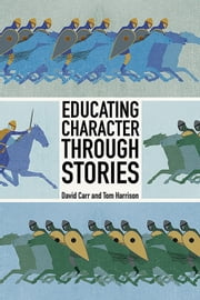 Educating Character Through Stories ebook by David Carr