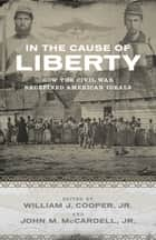 In the Cause of Liberty ebook by William J. Cooper Jr.,John M. McCardell Jr.