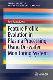 Feature Profile Evolution in Plasma Processing Using On-wafer Monitoring System ebook by Seiji Samukawa