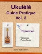 Ukulele Guide Pratique Vol. 3 - Exercices ebook by Kamel Sadi