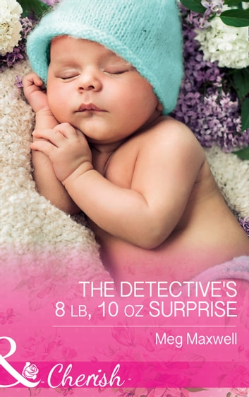 The Detective's 8 Lb, 10 Oz Surprise (Mills & Boon Cherish) (Hurley's Homestyle Kitchen, Book 2) ebook by Meg Maxwell