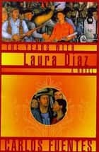 The Years with Laura Diaz - A Novel ebook by Carlos Fuentes, Alfred MacAdam