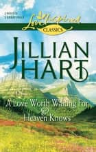 A Love Worth Waiting For and Heaven Knows - A Love Worth Waiting For\Heaven Knows ebook by Jillian Hart