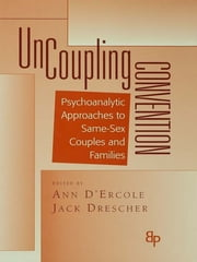 Uncoupling Convention - Psychoanalytic Approaches to Same-Sex Couples and Families ebook by Ann D'Ercole,Jack Drescher
