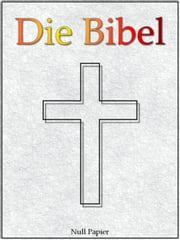 Die Bibel nach Luther - Altes und Neues Testament - Speziell für E-Book-Reader ebook by Kobo.Web.Store.Products.Fields.ContributorFieldViewModel