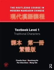 The Routledge Course in Modern Mandarin Chinese - Textbook Level 1, Traditional Characters ebook by Claudia Ross,Baozhang He,Pei-Chia Chen,Meng Yeh