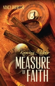 Knowing Your Measure of Faith ebook by Nancy Dufresne