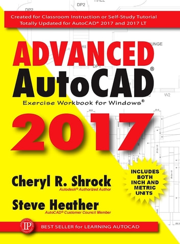 Advanced AutoCAD 2017 - Exercise Workbook ebook by Steve Heather,Cheryl R. Shrock