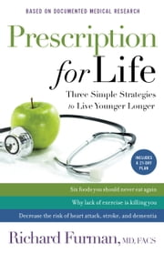 Prescription for Life - Three Simple Strategies to Live Younger Longer ebook by Richard MD, FACS Furman,David Jeremiah