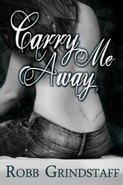 Carry Me Away ebook by Robb Grindstaff