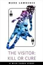 The Visitor: Kill or Cure - A Tor.com Original ebook by Mark Lawrence