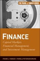 Finance - Capital Markets, Financial Management, and Investment Management ebook by Pamela Peterson Drake, Frank J. Fabozzi