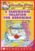 Geronimo Stilton #9: A Fabumouse Vacation for Geronimo eBook by Geronimo Stilton