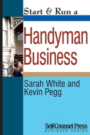 Start & Run a Handyman Business ebook by Sarah White,Kevin Pegg