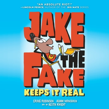 Jake the Fake Keeps it Real audiobook by Craig Robinson,Adam Mansbach,Keith Knight