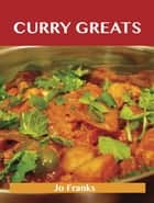 Curry Greats: Delicious Curry Recipes, The Top 43 Curry Recipes ebook by Franks Jo