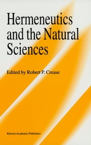 Hermeneutics and the Natural Sciences ebook by Robert P. Crease