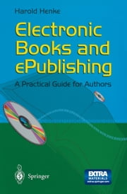 Electronic Books and ePublishing - A Practical Guide for Authors ebook by Harold Henke