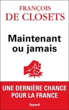 Maintenant ou jamais ebook by François de Closets